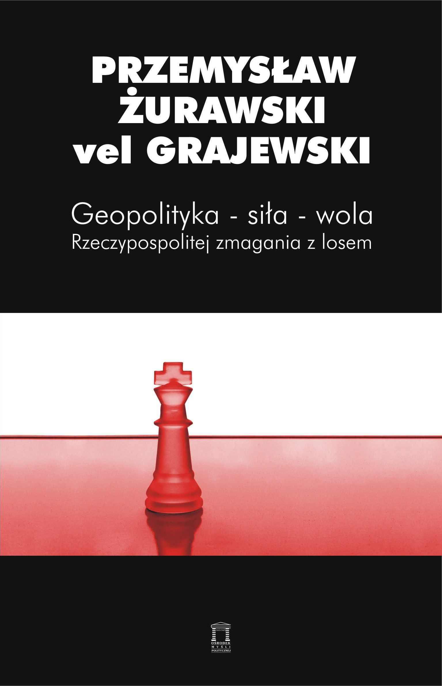 Geopolityka – siła – wola. Rzeczypospolitej zmagania zlosem