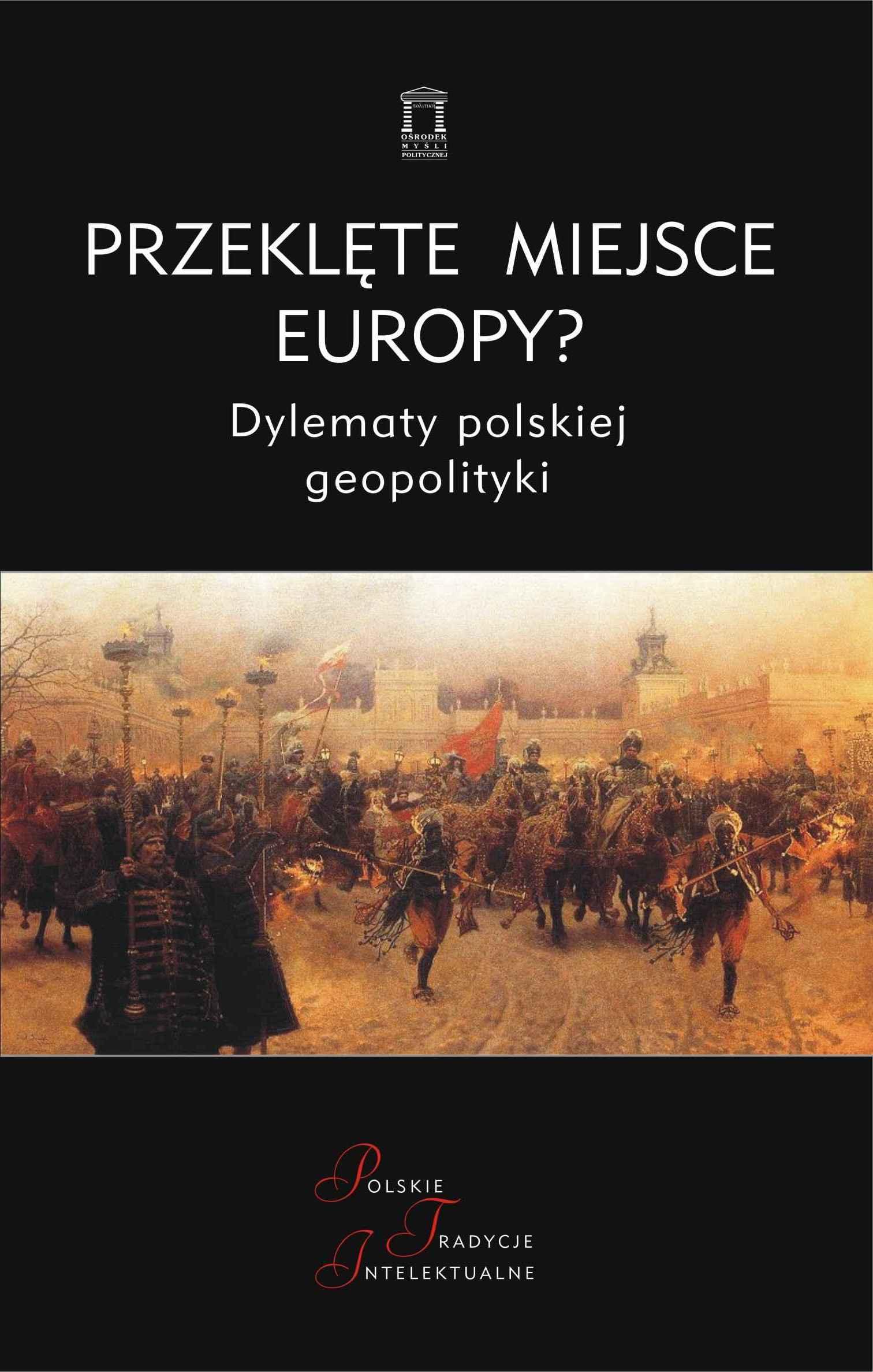 Przeklęte miejsce Europy? Dylematy polskiej geopolityki