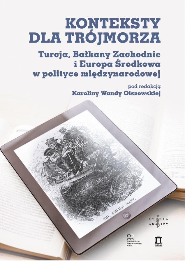 Konteksty dla Trójmorza. Turcja, Bałkany Zachodnie iEuropa Środkowa wpolityce międzynarodowej