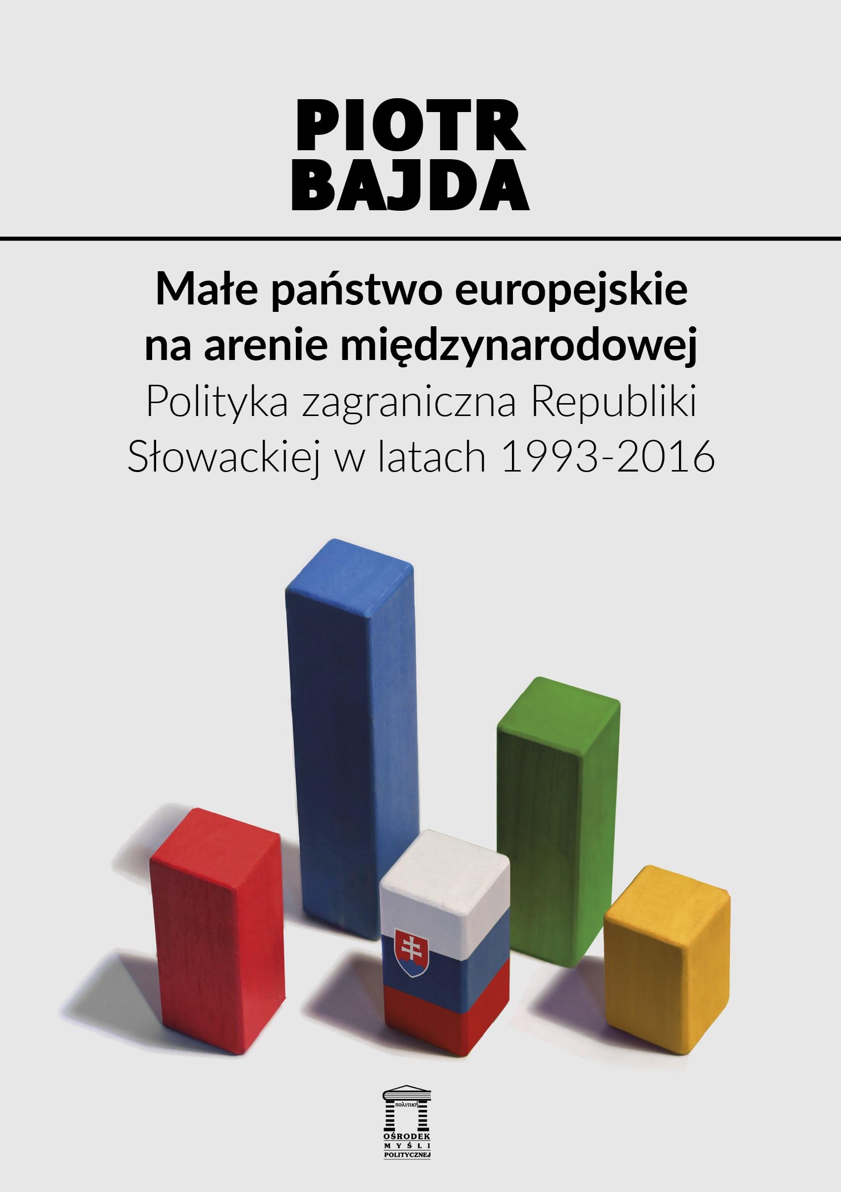 Małe państwo europejskie naarenie międzynarodowej. Polityka zagraniczna Republiki Słowackiej wlatach 1993-2016